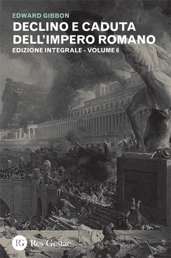 Declino e caduta dell'Impero Romano. Volume VI