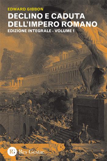 Declino e caduta dell'Impero Romano. Volume I