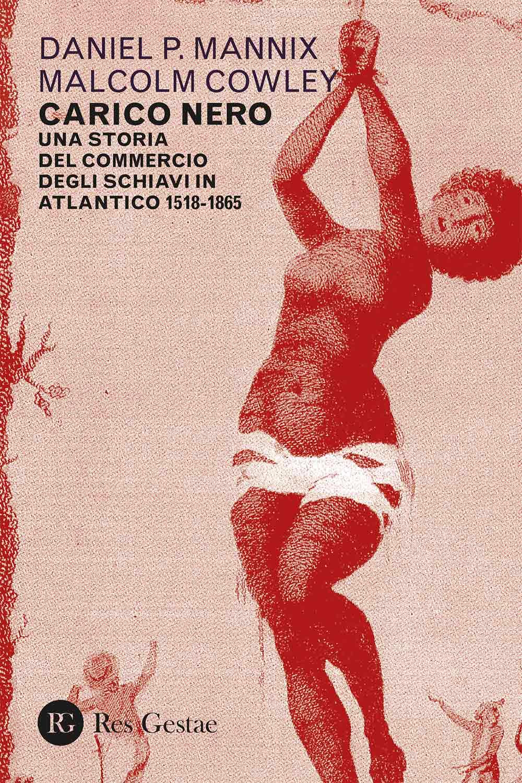 Carico nero. Una storia del commercio degli schiavi in Atlantico 1518-1865