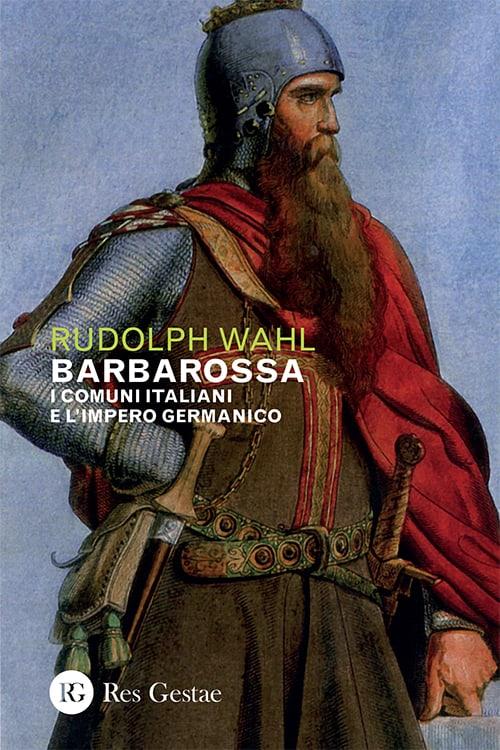 Barbarossa. I comuni italiani e l'impero germanico